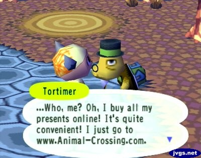 Tortimer: ...Who, me? Oh, I buy all my presents online! It's quite convenient! I just go to www.Animal-Crossing.com.