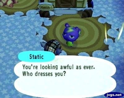Static: You're looking awful as ever. Who dresses you?