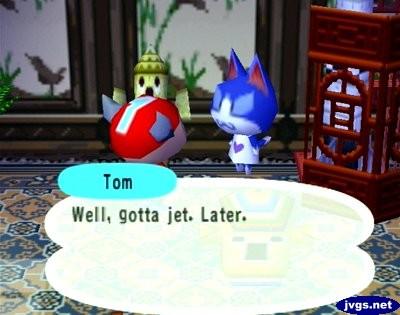 Tom: Well, gotta jet. Later.