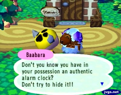 Baabara: Don't you know you have in your possession an authentic alarm clock? Don't try to hide it!!
