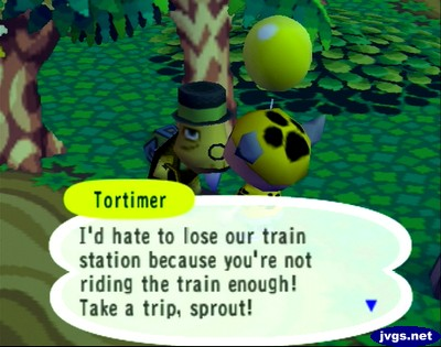 Tortimer: I'd hate to lose our train station because you're not riding the train enough! Take a trip, sprout!