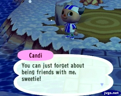 Candi: You can just forget about being friends with me, sweetie!