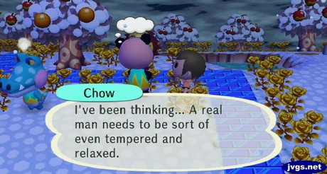 Chow: Real men are even tempered and relaxed.