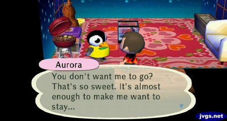 Aurora: You don't want me to go? That's so sweet. It's almost enough to make me want to stay...