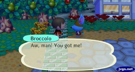 Broccolo: Aw, man! You got me!