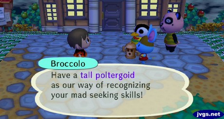 Broccolo: Have a tall poltergoid as our way of recognizing your mad seeking skills!