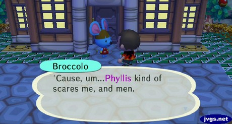 Broccolo: 'Cause, um...Phyllis kind of scares me, and men.