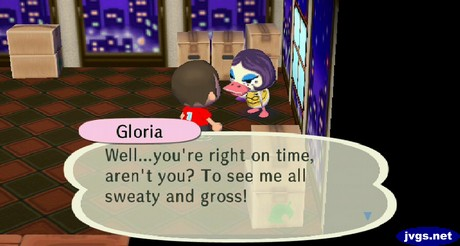 Gloria: Well... you're right on time, aren't you? To see me all sweaty and gross!