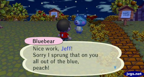 Bluebear: Nice work, Jeff! Sorry I sprung that on you all out of the blue, peach!