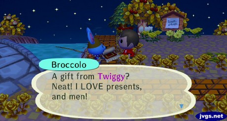 Broccolo: A gift from Twiggy? Neat! I Love presents, and men!