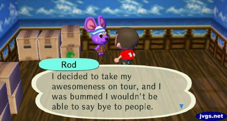 Rod: I decided to take my awesomeness on tour, and I was bummed I wouldn't be able to say bye to people.
