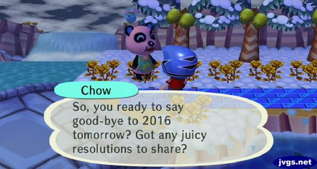 Chow: So, you ready to say good-bye to 2016 tomorrow? Got any juicy resolutions to share?