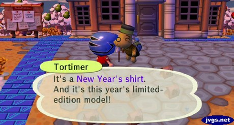 Tortimer: It's a New Year's shirt. And it's this year's limited-edition model!