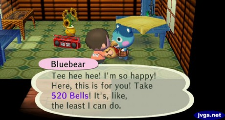 Bluebear: Tee hee hee! I'm so happy! Here, this is for you! Take 520 bells! It's, like, the least I can do.