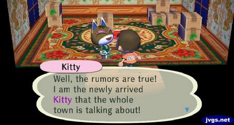 Kitty: Well, the rumors are true! I am the newly arrived Kitty that the whole town is talking about!