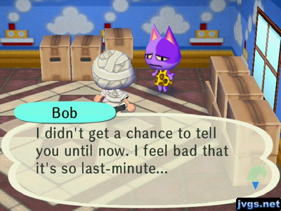 Bob: I didn't get a chance to tell you until now. I feel bad that it's so last-minute...