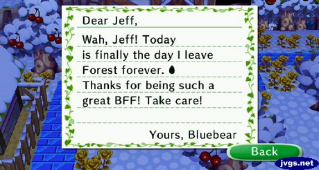 Dear Jeff, Wah, Jeff! Today is finally the day I leave Forest forever. Thanks for being such a great BFF! Take care! -Yours, Bluebear