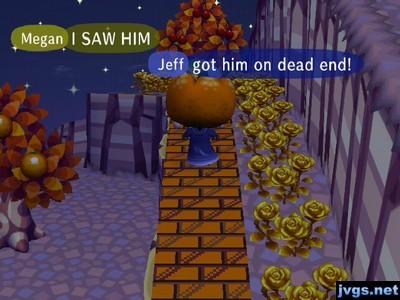 Jeff: Got him on dead end! Megan: I SAW HIM!