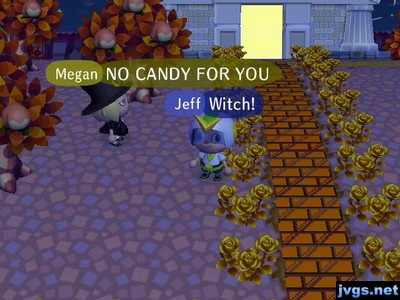 Megan: NO CANDY FOR YOU. Jeff: Witch!