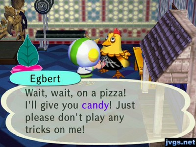 Egbert: Wait, wait, on a pizza! I'll just give you candy! Just please don't play any tricks on me!