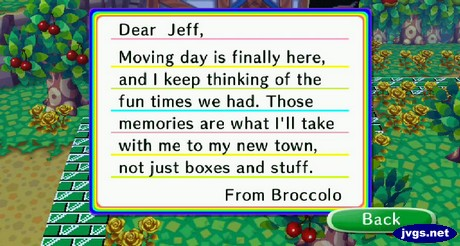 Dear Jeff, Moving day is finally here, and I keep thinking of the fun times we had. Those memories are what I'll take with me to my new town, not just boxes and stuff. -From Broccolo