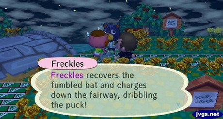 Freckles: Freckles recovers the fumbled bat and charges down the fairway, dribbing the puck!