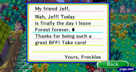 My friend Jeff, Wah, Jeff! Today is finally the day I leave Forest forever. Thanks for being such a great BFF! Take care! -Yours, Freckles