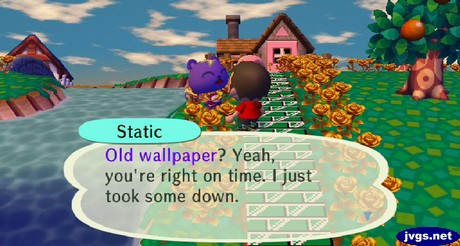 Static: Old wallpaper? Yeah, you're right on time. I just took some down.