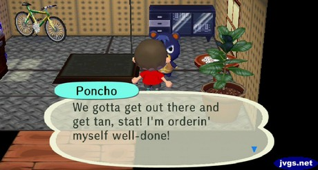 Poncho: We gotta get out there and get tan, stat! I'm orderin' myself well done!