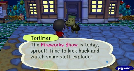 Tortimer: The Fireworks Show is today, sprout! Time to kick back and watch some stuff explode!