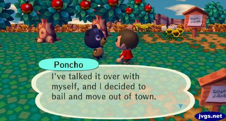 Poncho: I've talked it over with myself, and I decided to bail and move out of town.
