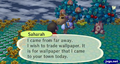 Saharah: I came from far away. I wish to trade wallpaper. It is for wallpaper that I came to your town today.