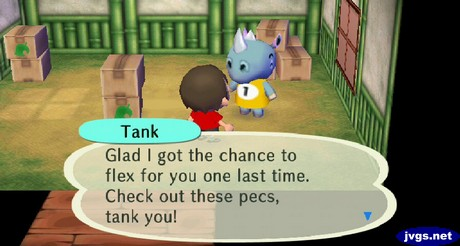 Tank: Glad I got the chance to flex for you one last time. Check out these pecs, tank you!