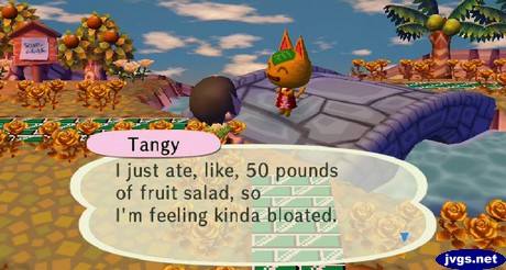 Tangy: I just ate, like, 50 pounds of fruit salad, so I'm feeling kinda bloated.