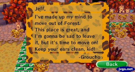 Jeff, I've made up my mind to move out of Forest. This place is great, and I'm gonna be sad to leave it, but it's time to move on! Keep your ears clean, kid! -Groucho