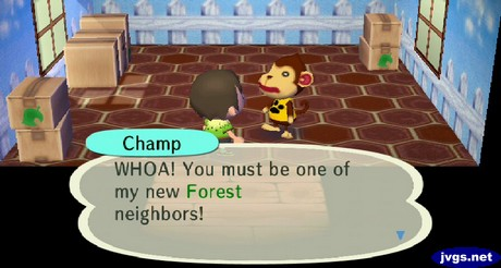 Champ: WHOA! You must be one of my new Forest neighbors!