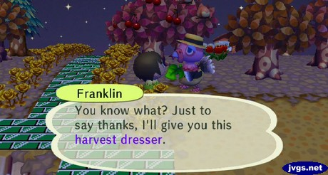 Franklin: You know what? Just to say thanks, I'll give you this harvest dresser.
