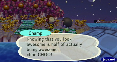 Champ: Knowing that you look awesome is half of actually being awesome, choo CHOO!