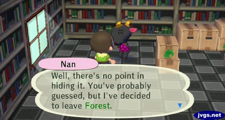 Nan: Well, there's no point in hiding it. You've probably guessed, but I've decided to leave Forest.