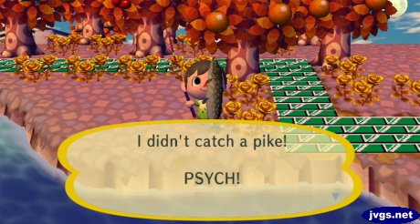 I didn't catch a pike! PSYCH!