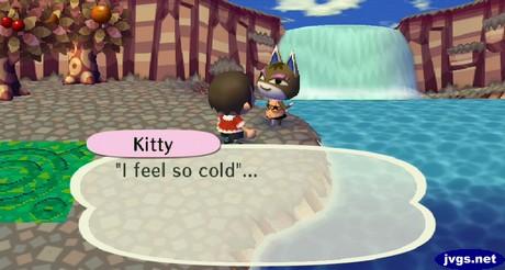 Kitty: I feel so cold...