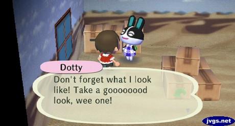 Dotty: Don't forget what I look like! Take a goooooood look, wee one!