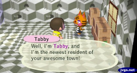 Tabby: Well, I'm Tabby, and I'm the newest resident of your awesome town!