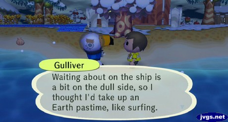 Gulliver: Waiting about on the ship is a bit on the dull side, so I thought I'd take up an Earth pastime, like surfing.