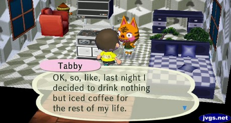 Tabby: OK, so, like, last night I decided to drink nothing but iced coffee for the rest of my life.