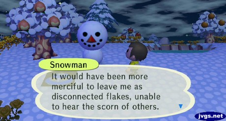 Snowman: It would have been more merciful to leave me as disconnected flakes, unable to hear the scorn of others.