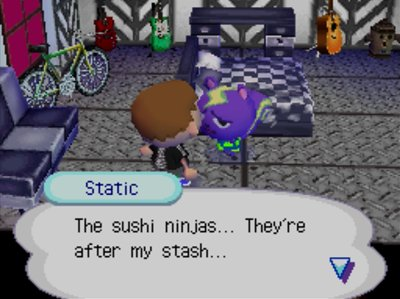 Static: The sushi ninjas... They're after my stash...