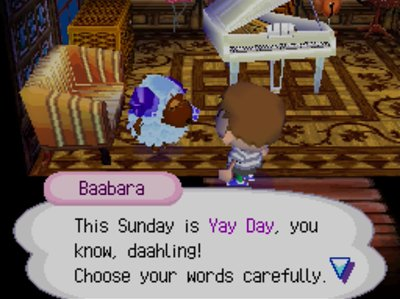 Baabara: This Sunday is Yay Day, you know, daahling! Choose your words carefully.