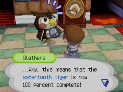 Blathers: ...Why, this means that the sabertooth tiger is now 100 percent complete!