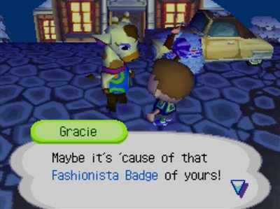 Gracie: Maybe it's 'cause of that Fashionista Badge of yours!